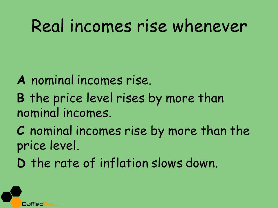 Real incomes rise whenever A nominal incomes rise.