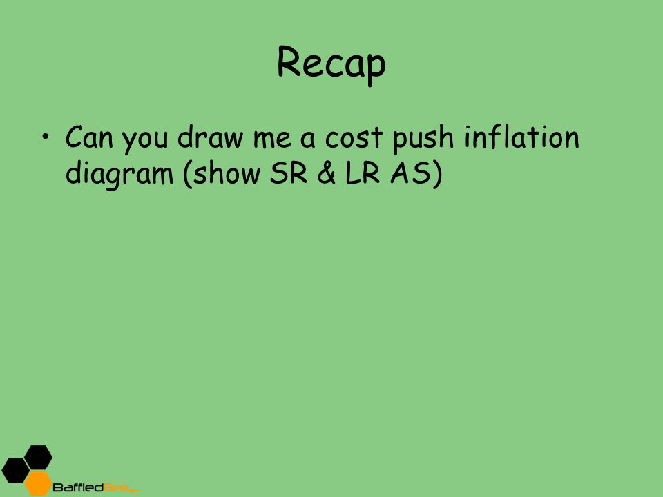 Recap Can you draw me a cost push inflation diagram (show SR & LR AS)