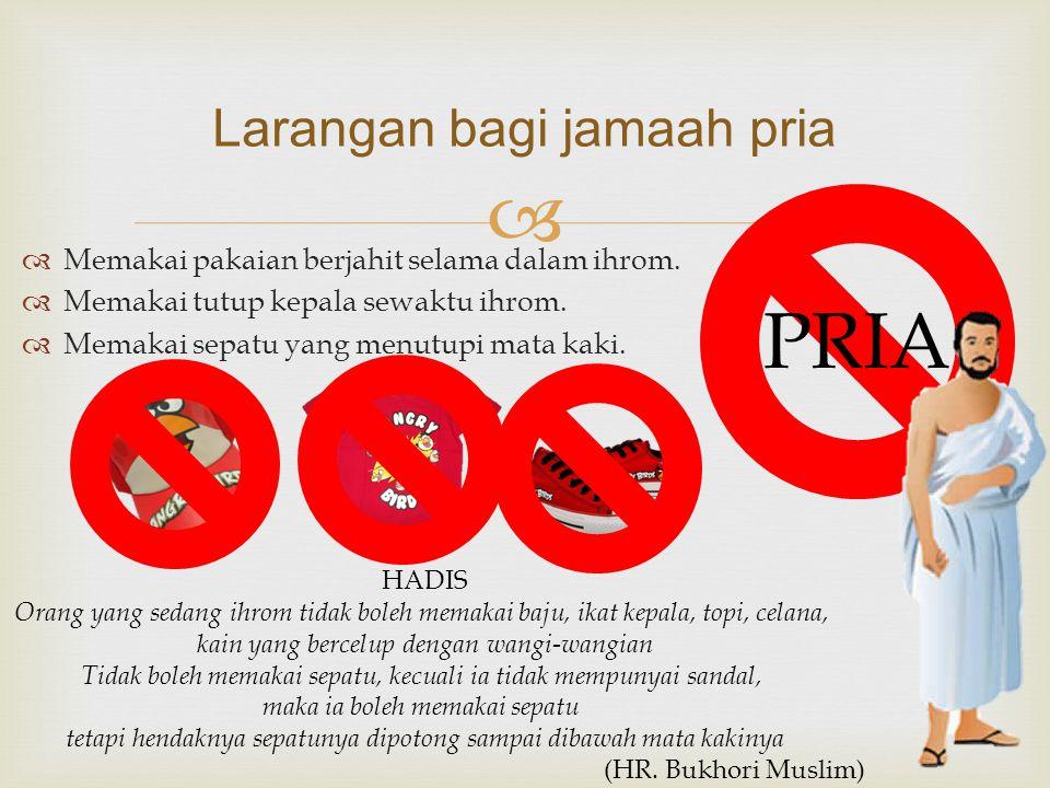 Larangan Haji  Diantara Rukun dan Wajib Haji, ada juga Sunnah dan Larangan Haji Yang akan kami terangkan sebagai berikut...