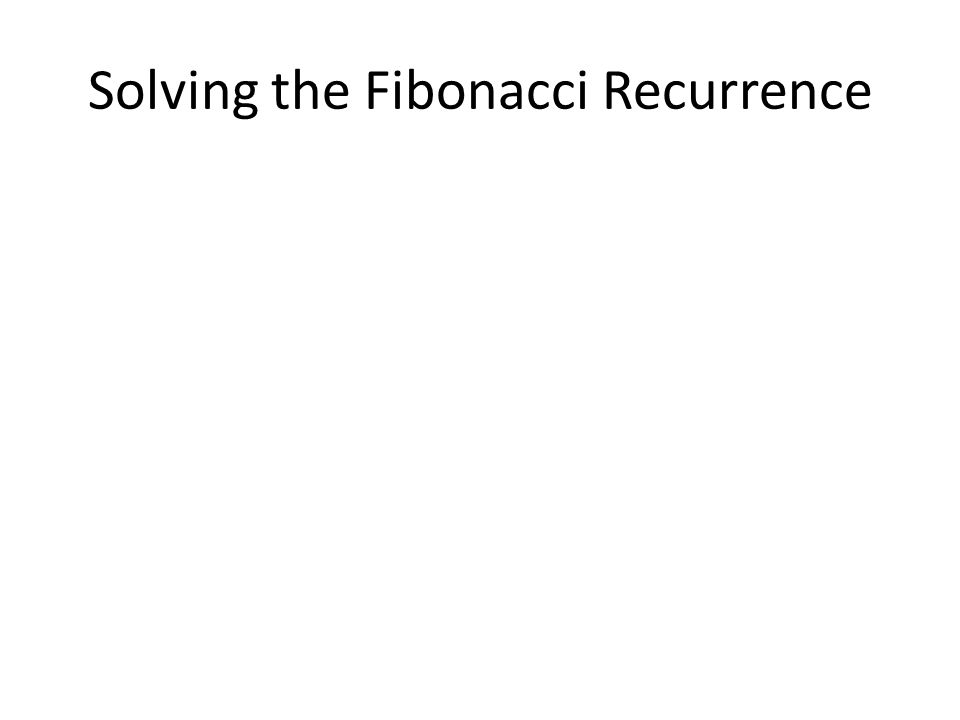 Solving the Fibonacci Recurrence