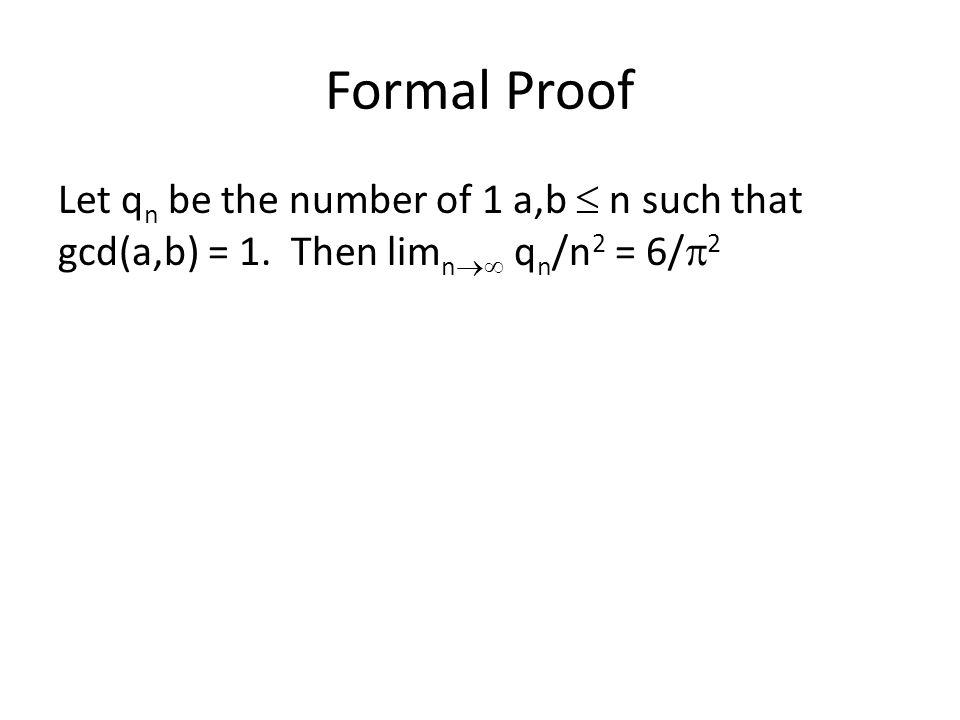 Formal Proof Let q n be the number of 1 a,b  n such that gcd(a,b) = 1.