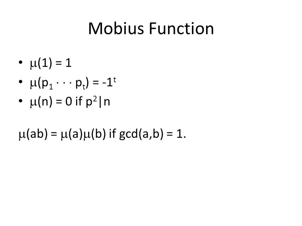 Mobius Function  (1) = 1  (p 1    p t ) = -1 t  (n) = 0 if p 2 |n  (ab) =  (a)  (b) if gcd(a,b) = 1.
