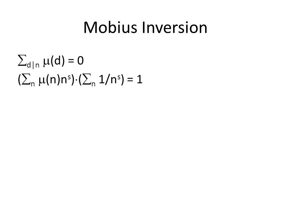 Mobius Inversion  d|n  (d) = 0 (  n  (n)n s )  (  n 1/n s ) = 1