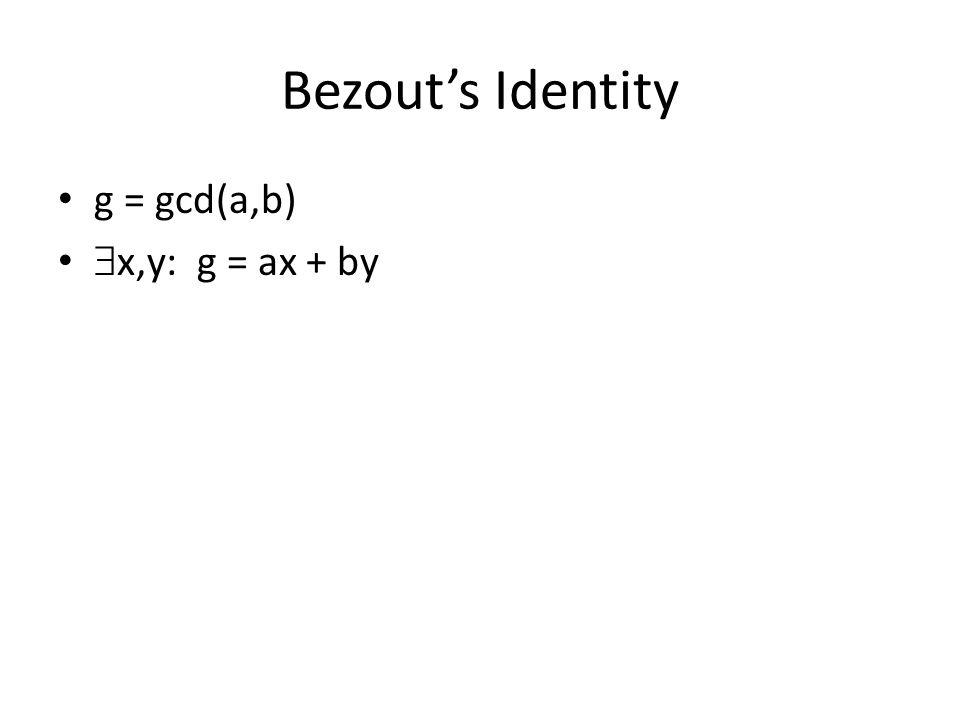Bezout's Identity g = gcd(a,b)  x,y: g = ax + by