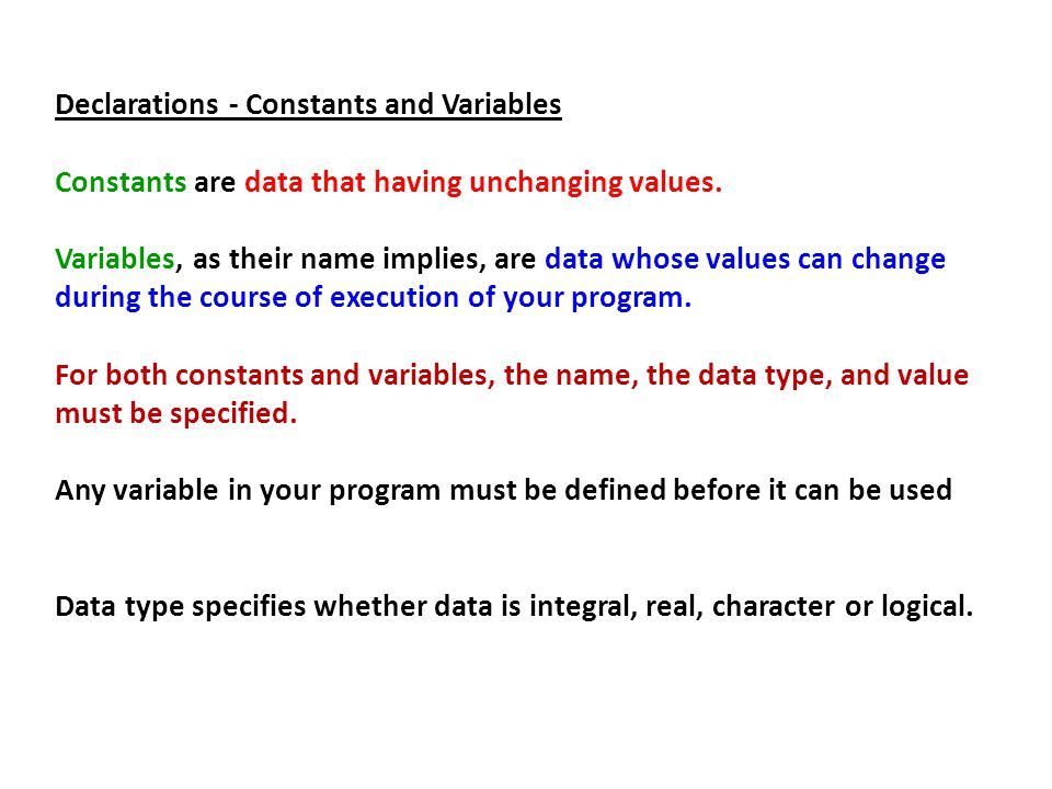 Declarations - Constants and Variables Constants are data that having unchanging values.