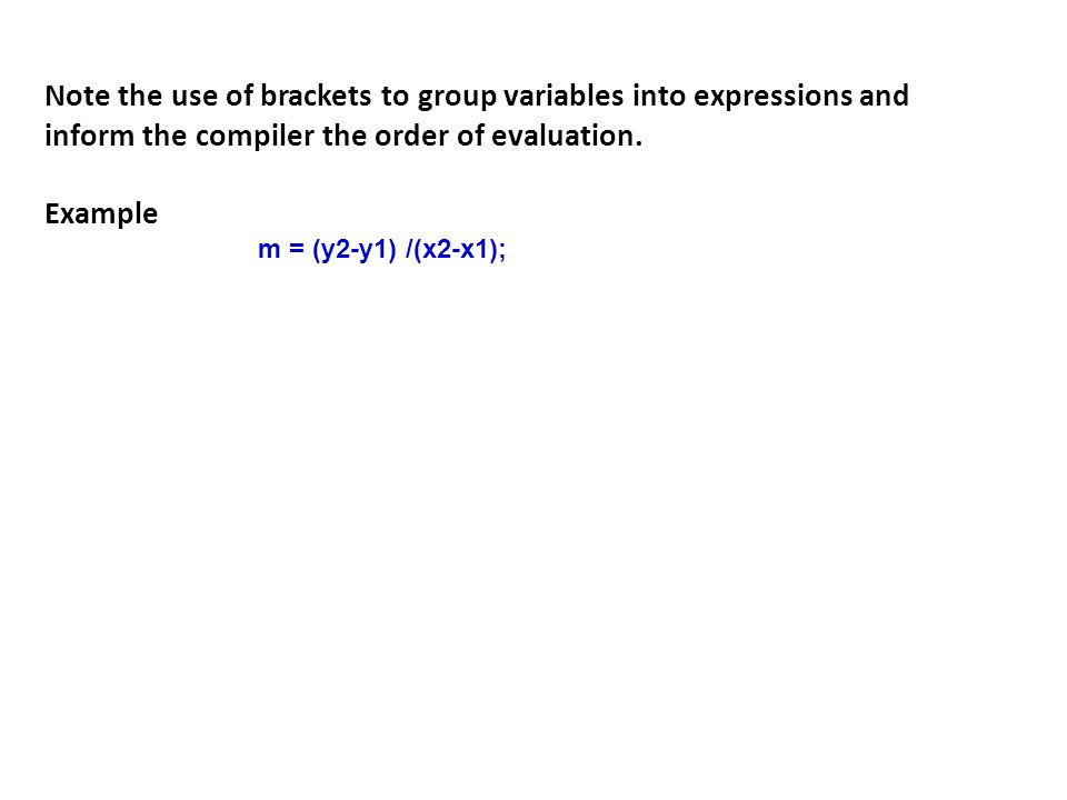 Note the use of brackets to group variables into expressions and inform the compiler the order of evaluation.