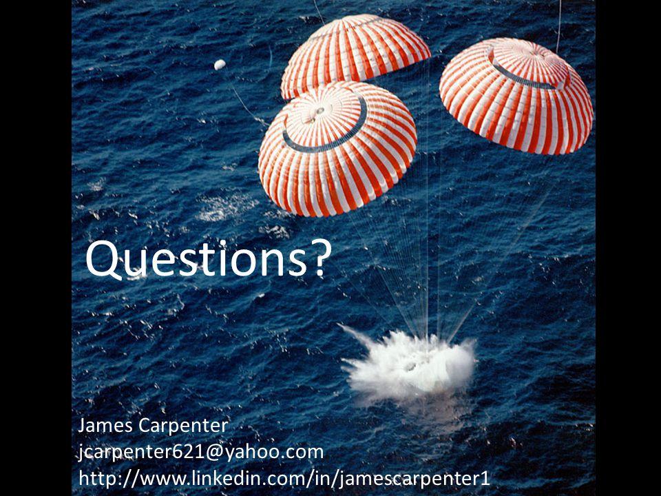 Questions? James Carpenter jcarpenter621@yahoo.com http://www.linkedin.com/in/jamescarpenter1