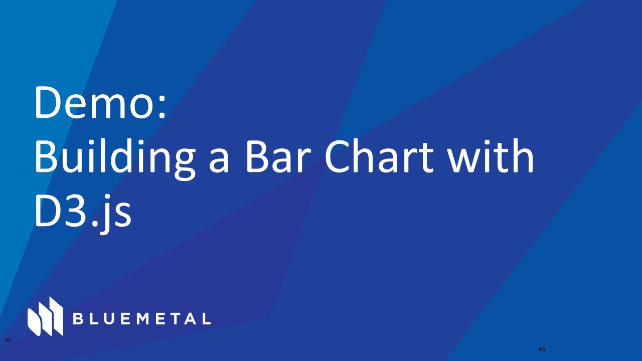 Demo: Building a Bar Chart with D3.js 45