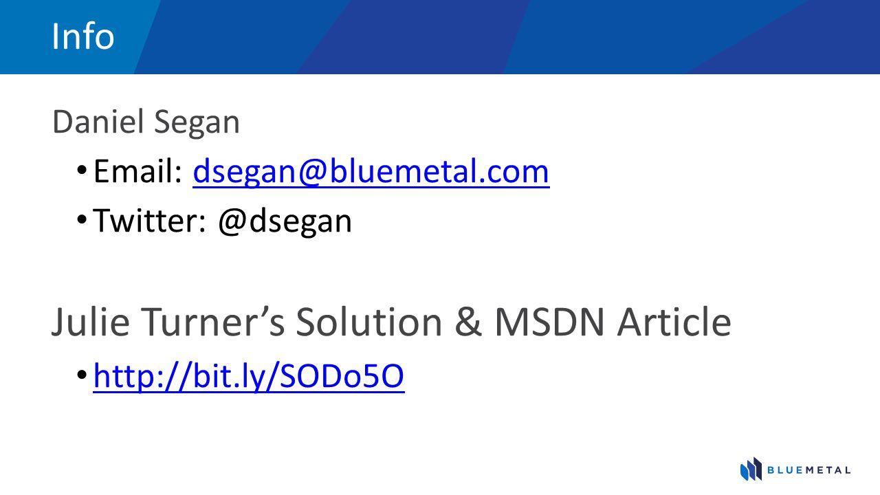 Info Daniel Segan Email: dsegan@bluemetal.comdsegan@bluemetal.com Twitter: @dsegan Julie Turner's Solution & MSDN Article http://bit.ly/SODo5O