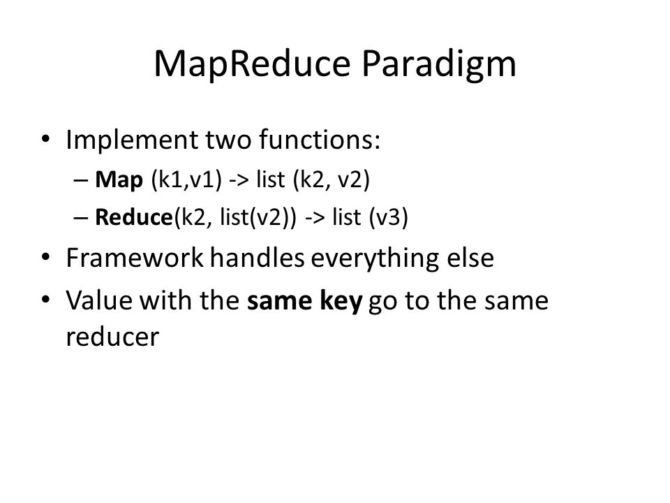 Map Reduce Problems Discussion Problem 3: Find Common Friends Mapper and Reducer: Input: A -> B,C,D B-> A,C,D C-> A,B D->A,B Map: (A,B) -> B,C,D (A,C) -> B,C,D (A,D) -> B,C,D (A,B) -> A,C,D (B,C) -> A,C,D (B,D) -> A,C,D (A,C) -> A,B (B,C) -> A,B (A,D) -> A,B (B,D) -> A,B Reduce: (A,B) -> C,D (A,C) -> B (A,D) -> B (B,C) -> A (B,D) -> A Suggest Fiends