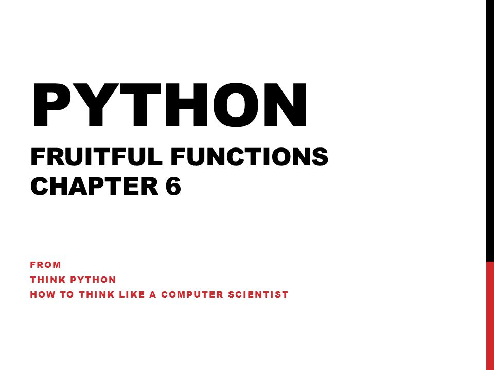 PYTHON FRUITFUL FUNCTIONS CHAPTER 6 FROM THINK PYTHON HOW TO THINK LIKE A COMPUTER SCIENTIST
