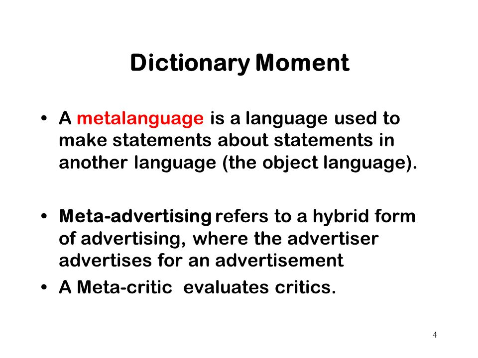 Dictionary Moment A metalanguage is a language used to make statements about statements in another language (the object language). Meta-advertising re