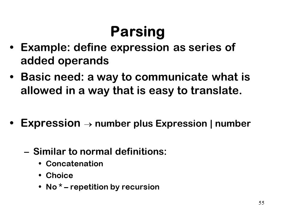 55 Parsing Example: define expression as series of added operands Basic need: a way to communicate what is allowed in a way that is easy to translate.