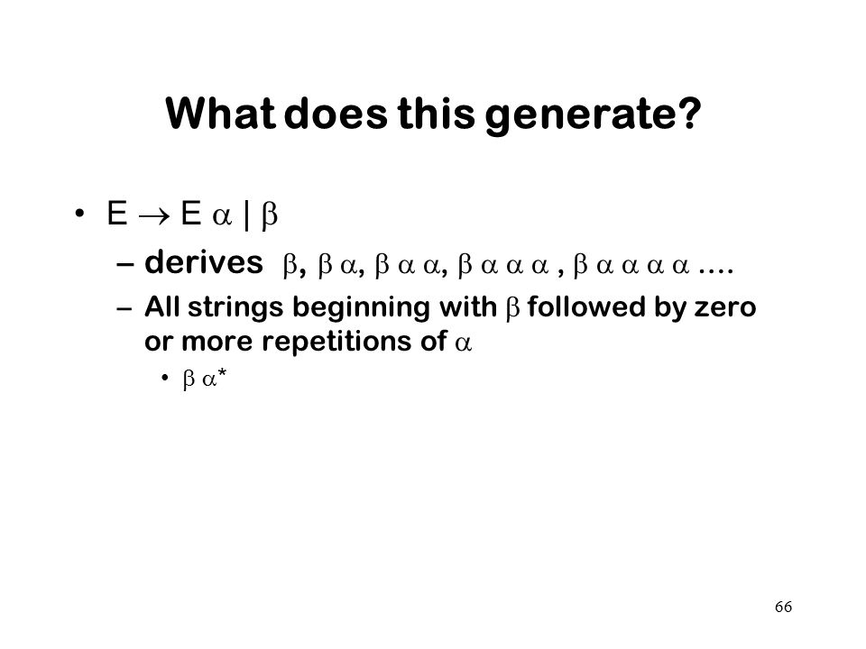 What does this generate? E  E  |  –derives ,  ,   ,    ,      …. –All strings beginning with  followed by zero or more repetitions