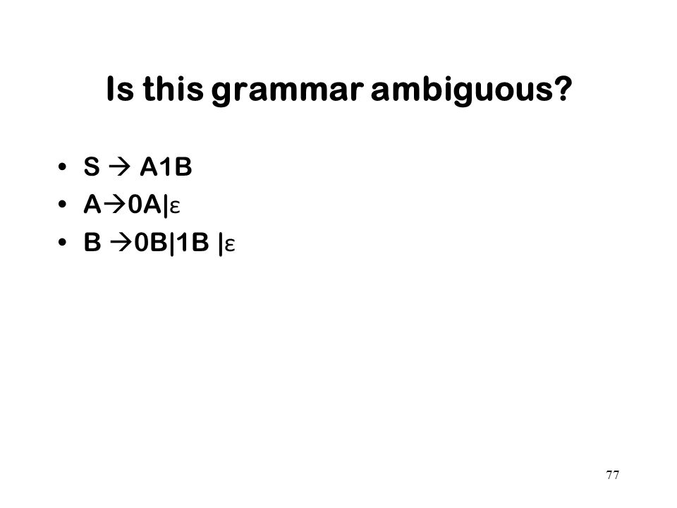 Is this grammar ambiguous? S  A1B A  0A| ε B  0B|1B | ε 77