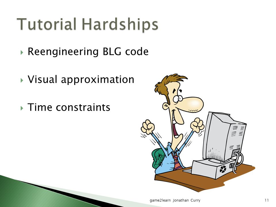  Reengineering BLG code  Visual approximation  Time constraints game2learn Jonathan Curry11
