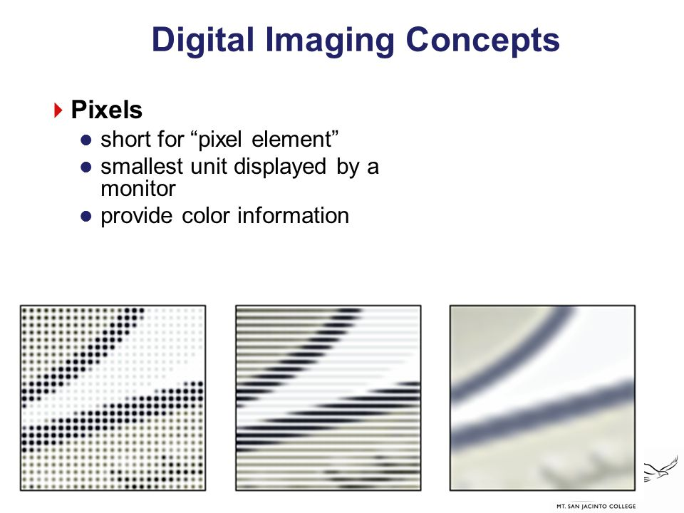 "Digital Imaging Concepts  Pixels short for ""pixel element"" smallest unit displayed by a monitor provide color information"