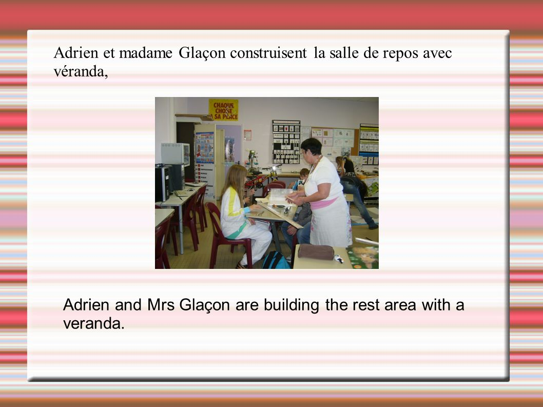 Adrien and Mrs Glaçon are building the rest area with a veranda.