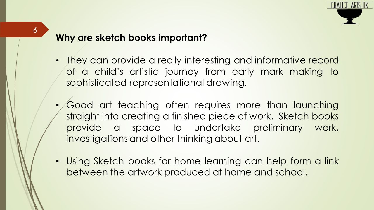 Sketch books can provide somewhere to record information about artists, architects and designers A sketch book provides somewhere to record and store research and ideas.