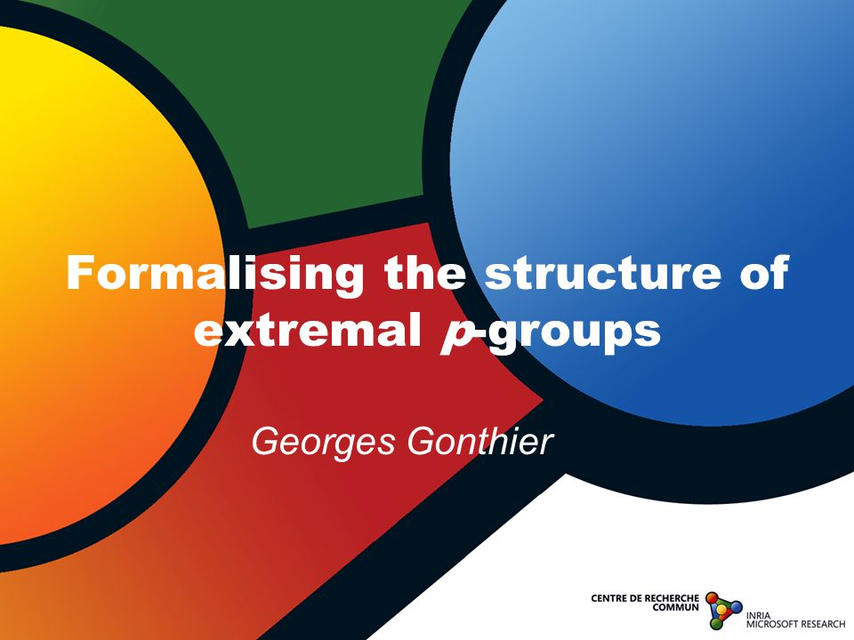 Formalising the structure of extremal p-groups Georges Gonthier