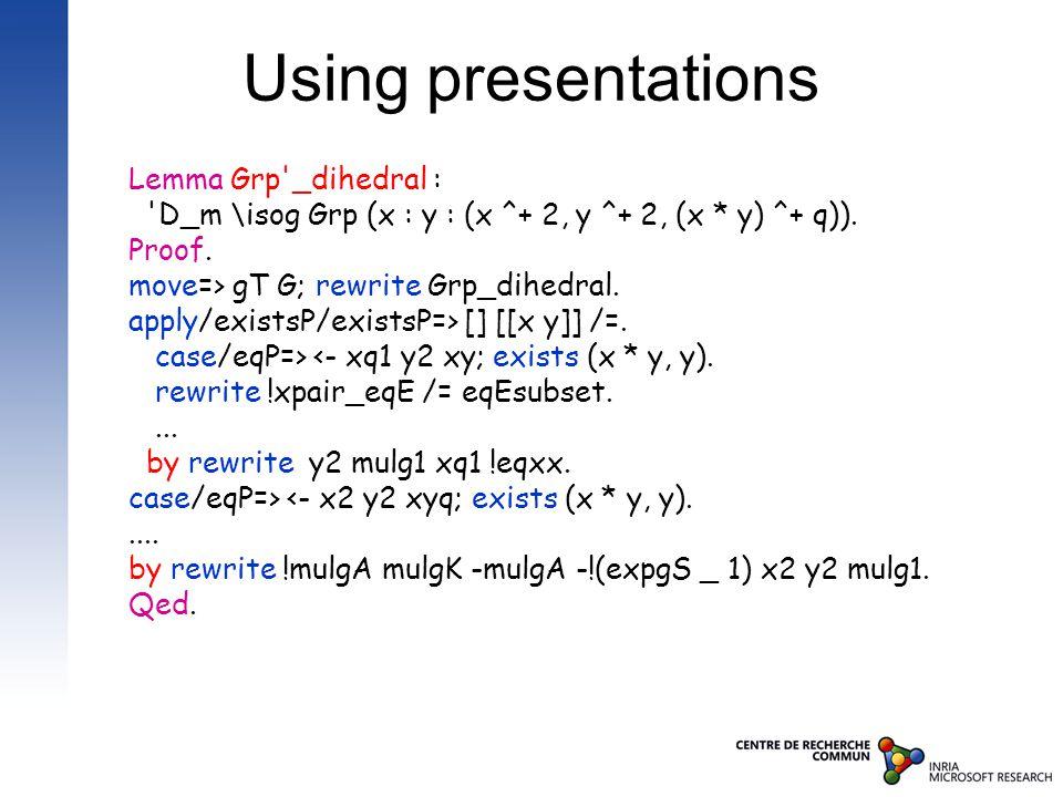 Using presentations Lemma Grp _dihedral : D_m \isog Grp (x : y : (x ^+ 2, y ^+ 2, (x * y) ^+ q)).