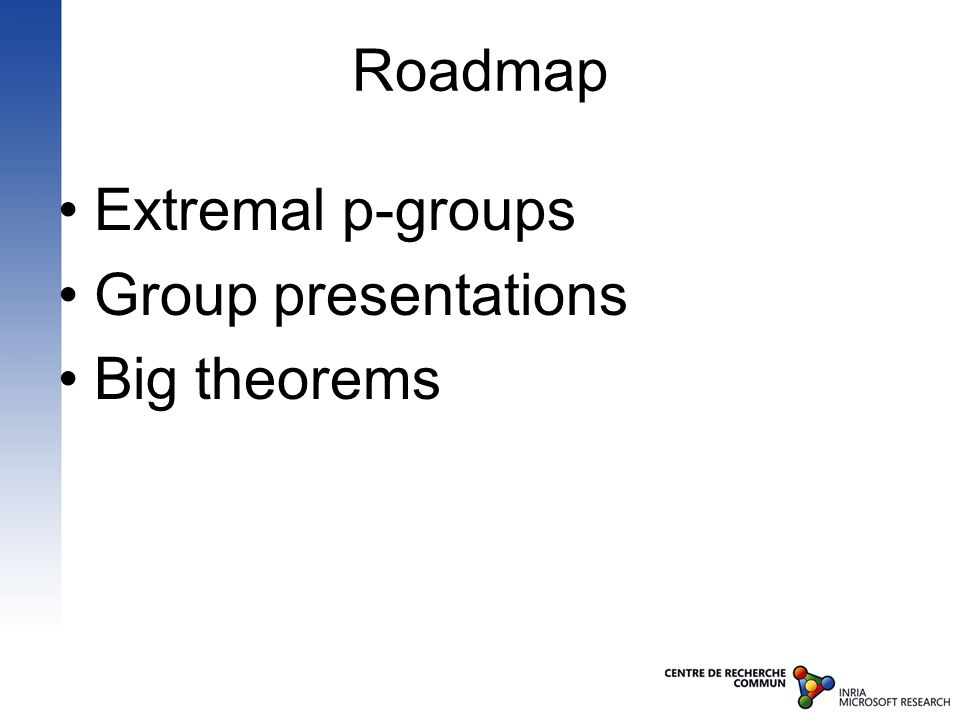 Roadmap Extremal p-groups Group presentations Big theorems