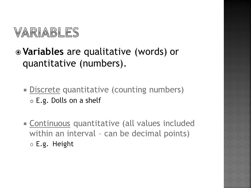  Variables are qualitative (words) or quantitative (numbers).