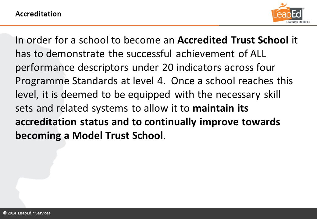 © 2014 LeapEd™ Services In order for a school to become an Accredited Trust School it has to demonstrate the successful achievement of ALL performance