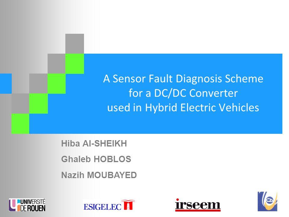 A Sensor Fault Diagnosis Scheme for a DC/DC Converter used in Hybrid Electric Vehicles Hiba Al-SHEIKH Ghaleb HOBLOS Nazih MOUBAYED