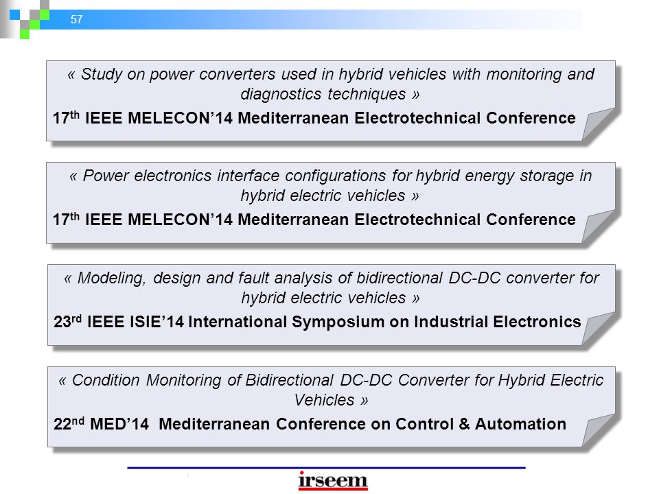 57 « Power electronics interface configurations for hybrid energy storage in hybrid electric vehicles » 17 th IEEE MELECON'14 Mediterranean Electrotec