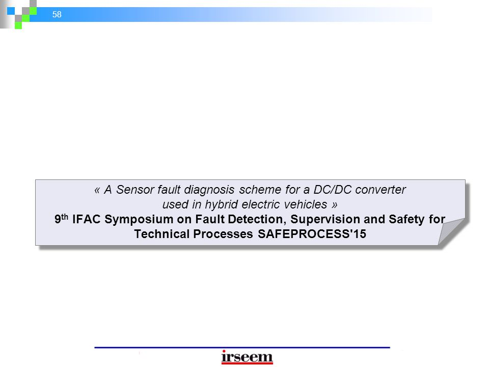 58 « A Sensor fault diagnosis scheme for a DC/DC converter used in hybrid electric vehicles » 9 th IFAC Symposium on Fault Detection, Supervision and