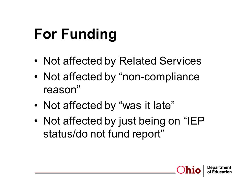 For Funding Not affected by Related Services Not affected by non-compliance reason Not affected by was it late Not affected by just being on IEP status/do not fund report