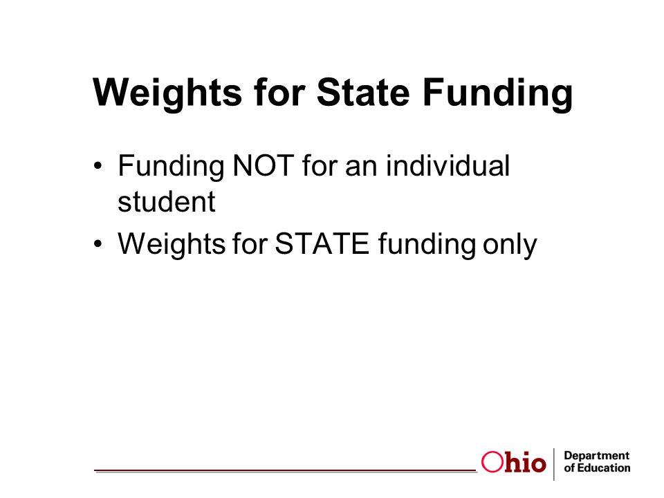 Weights for State Funding Funding NOT for an individual student Weights for STATE funding only