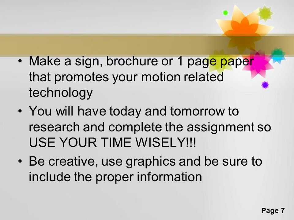 Page 7 Make a sign, brochure or 1 page paper that promotes your motion related technology You will have today and tomorrow to research and complete th