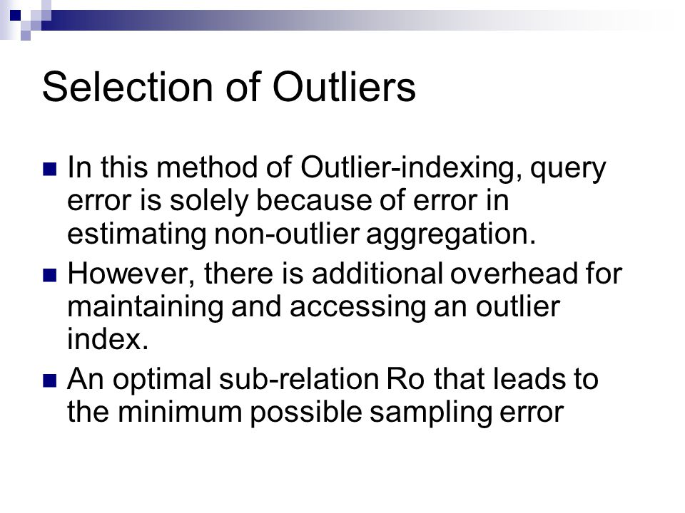 Selection of Outliers In this method of Outlier-indexing, query error is solely because of error in estimating non-outlier aggregation.