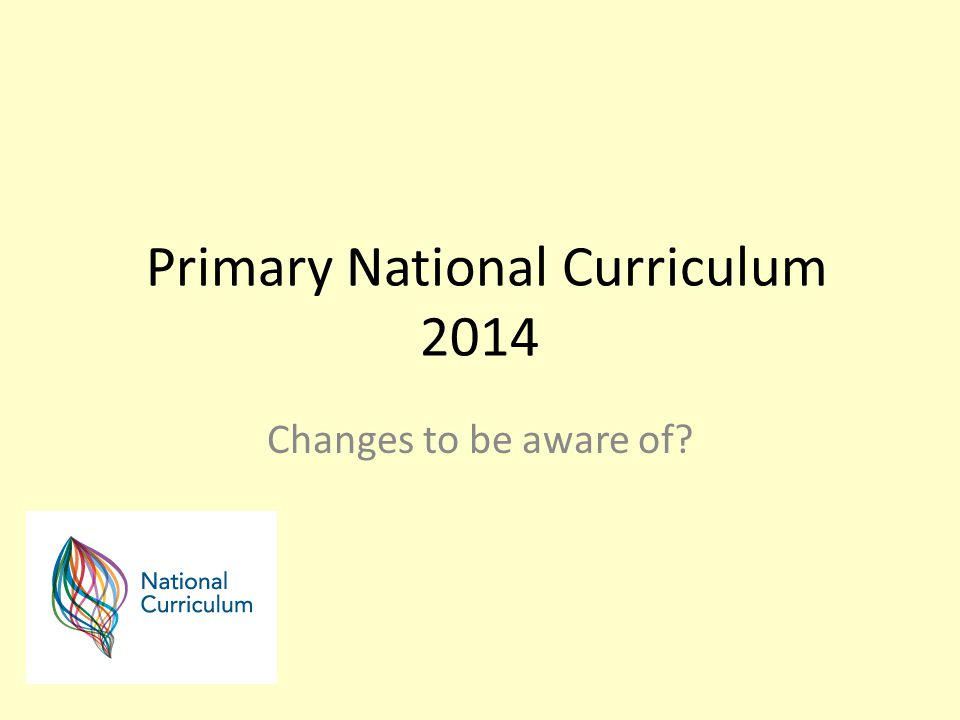 Primary National Curriculum 2014 Changes to be aware of?