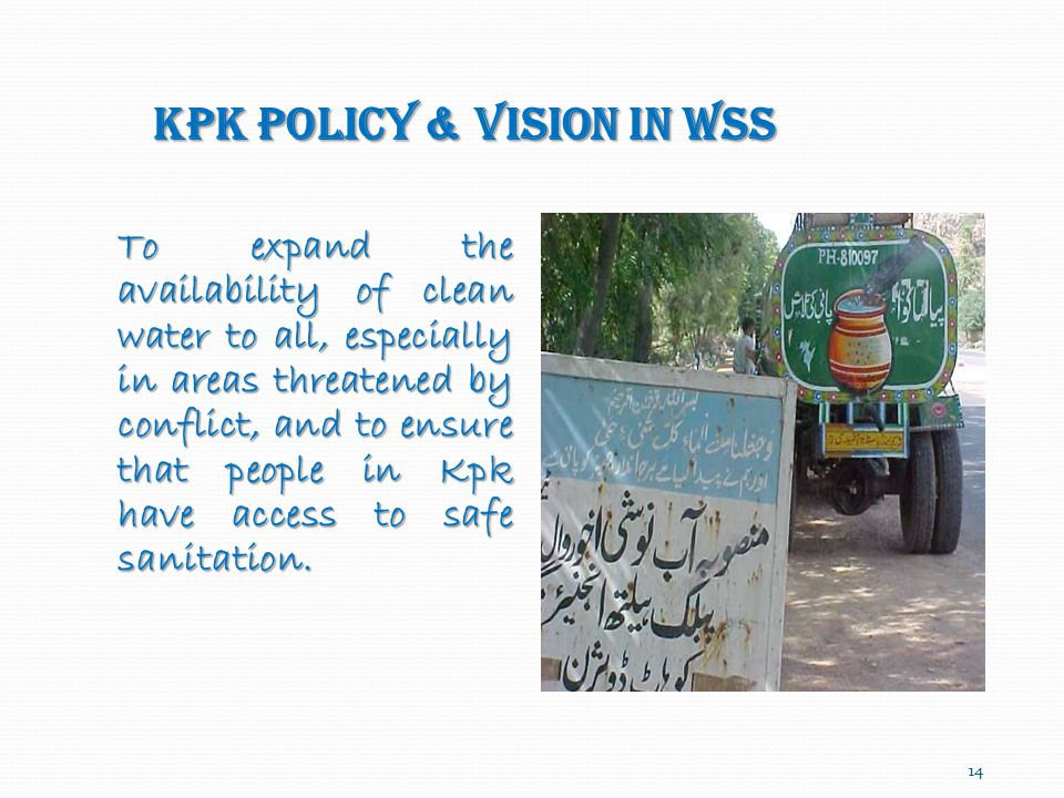 Water & Sanitation To expand the availability of clean water to all, especially in areas threatened by conflict, and to ensure that people in Kpk have