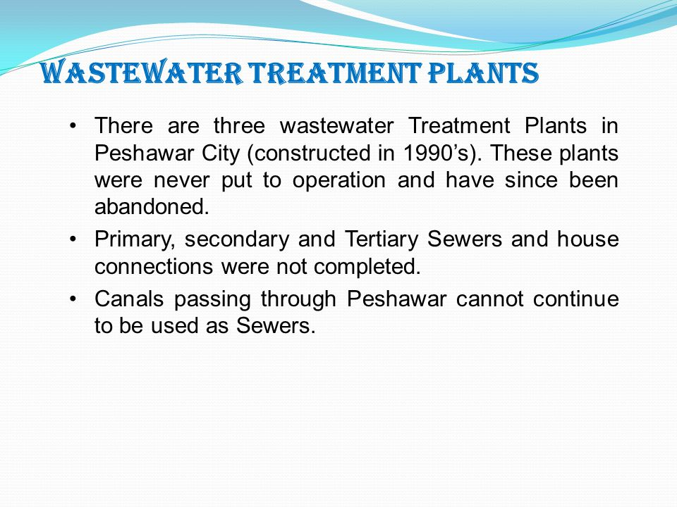 WASTEWATER TREATMENT PLANTS There are three wastewater Treatment Plants in Peshawar City (constructed in 1990's).
