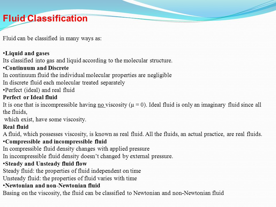 Fluid Classification Fluid can be classified in many ways as: Liquid and gases Its classified into gas and liquid according to the molecular structure