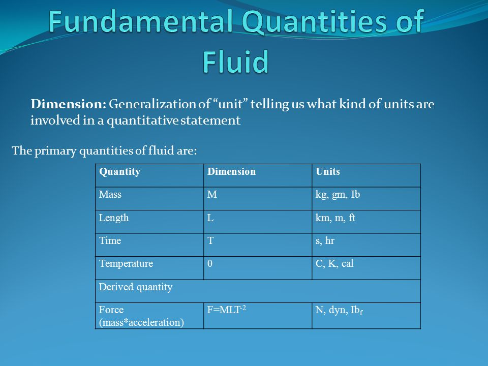"""Dimension: Generalization of """"unit"""" telling us what kind of units are involved in a quantitative statement The primary quantities of fluid are: Quanti"""