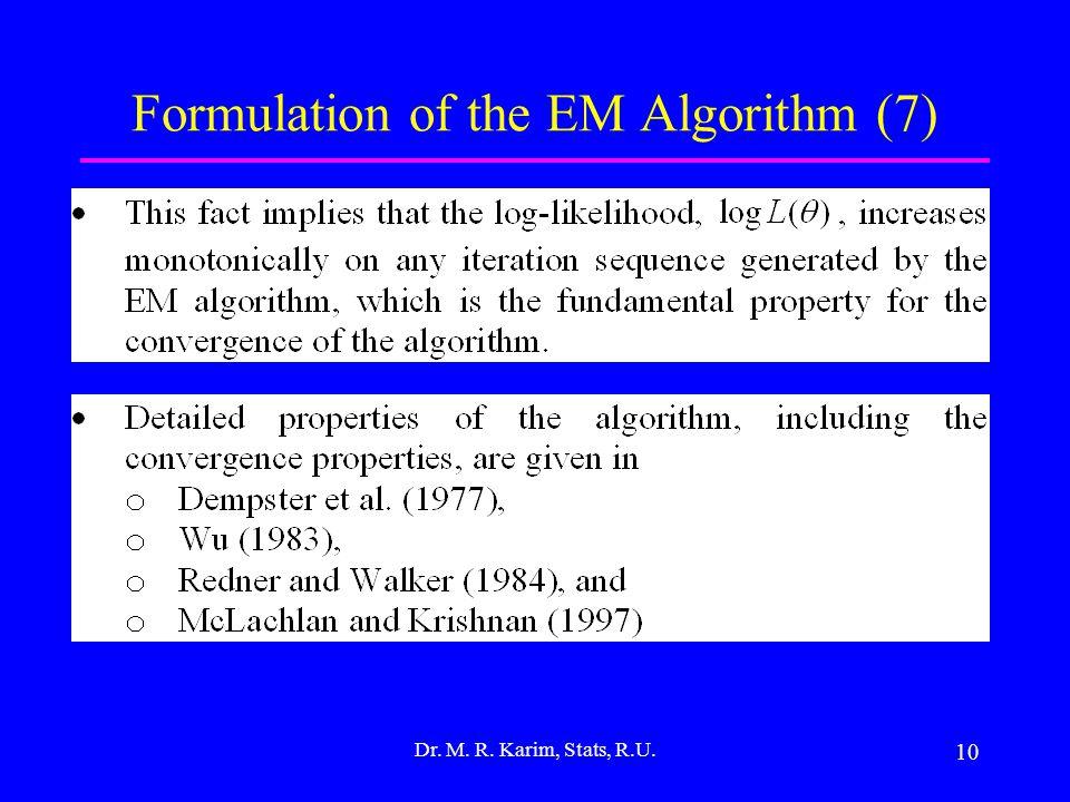 10 Formulation of the EM Algorithm (7) Dr. M. R. Karim, Stats, R.U.