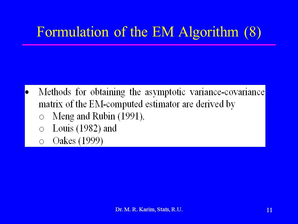 11 Formulation of the EM Algorithm (8) Dr. M. R. Karim, Stats, R.U.