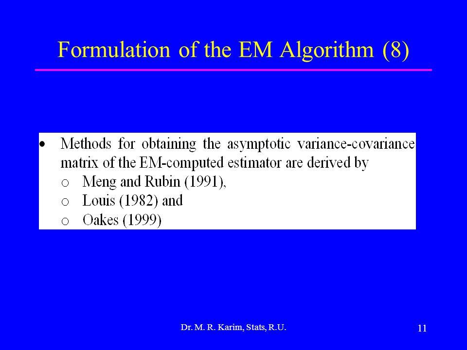 11 Formulation of the EM Algorithm (8) Dr. M. R. Karim, Stats, R.U.