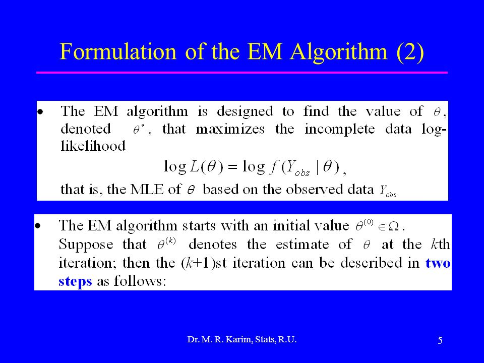 5 Formulation of the EM Algorithm (2) Dr. M. R. Karim, Stats, R.U.