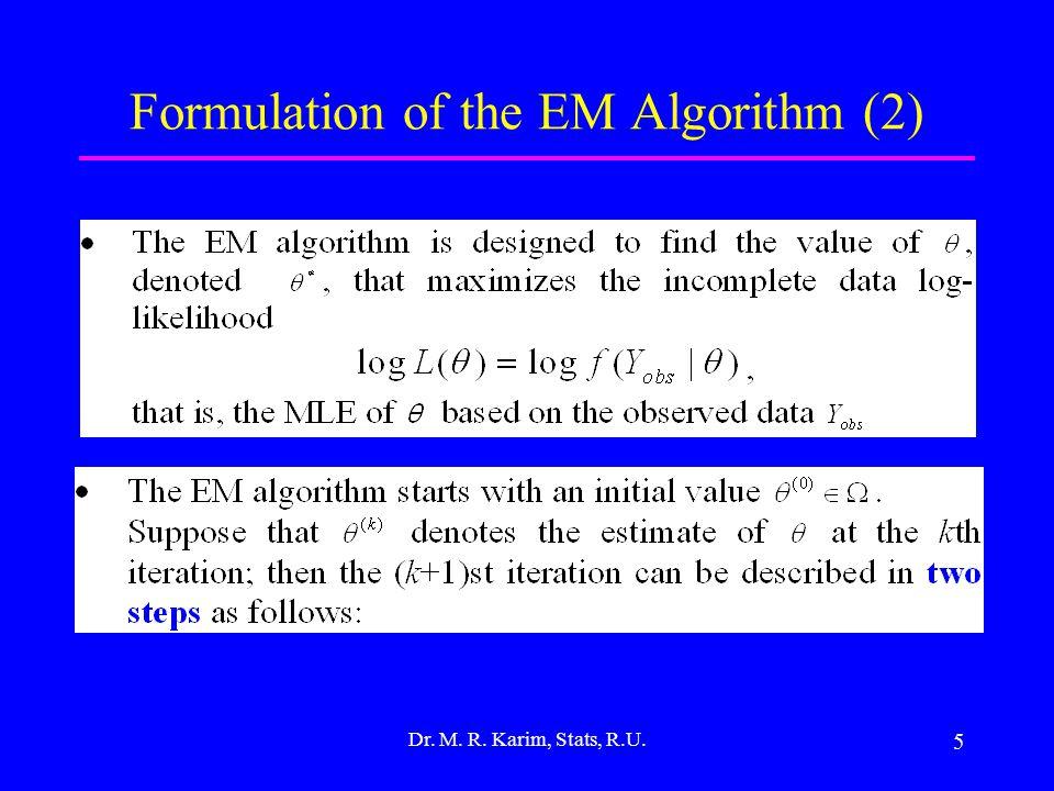 5 Formulation of the EM Algorithm (2) Dr. M. R. Karim, Stats, R.U.