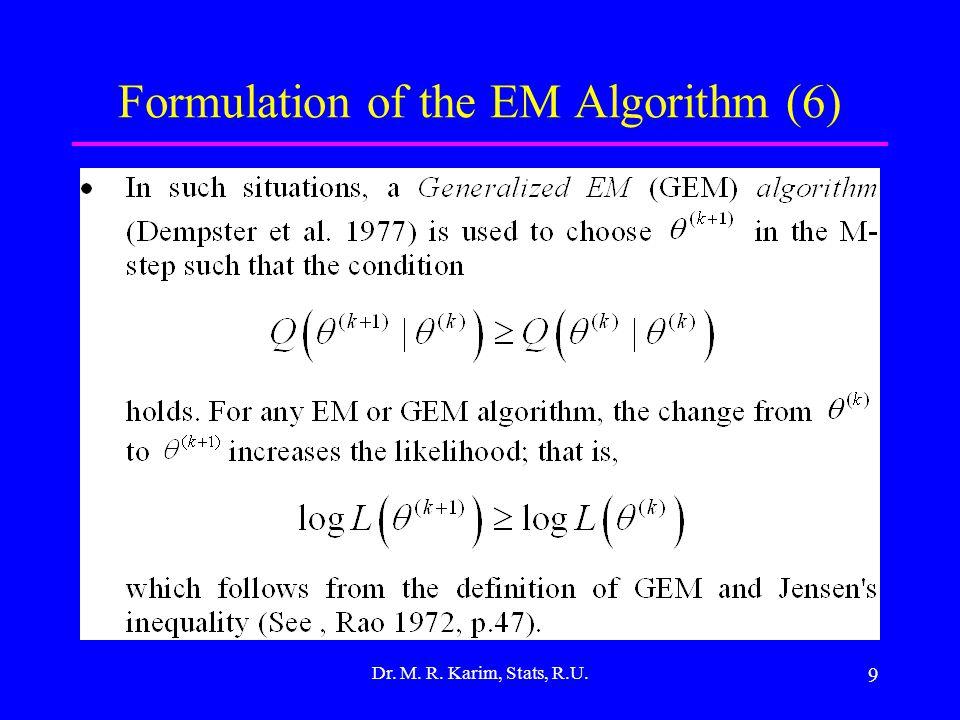 9 Formulation of the EM Algorithm (6) Dr. M. R. Karim, Stats, R.U.