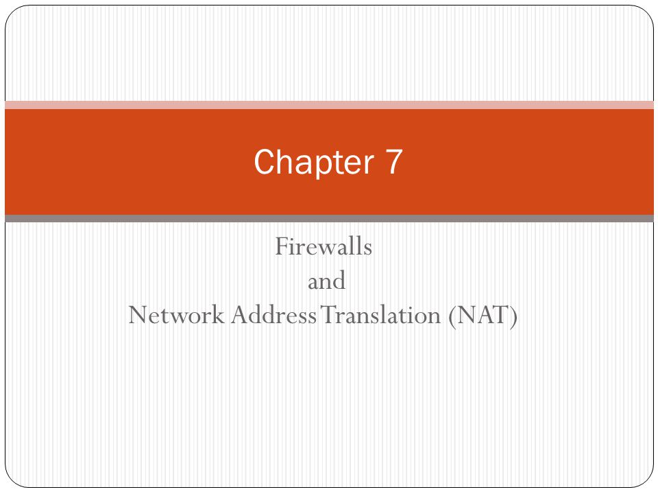 Firewalls and Network Address Translation (NAT) Chapter 7