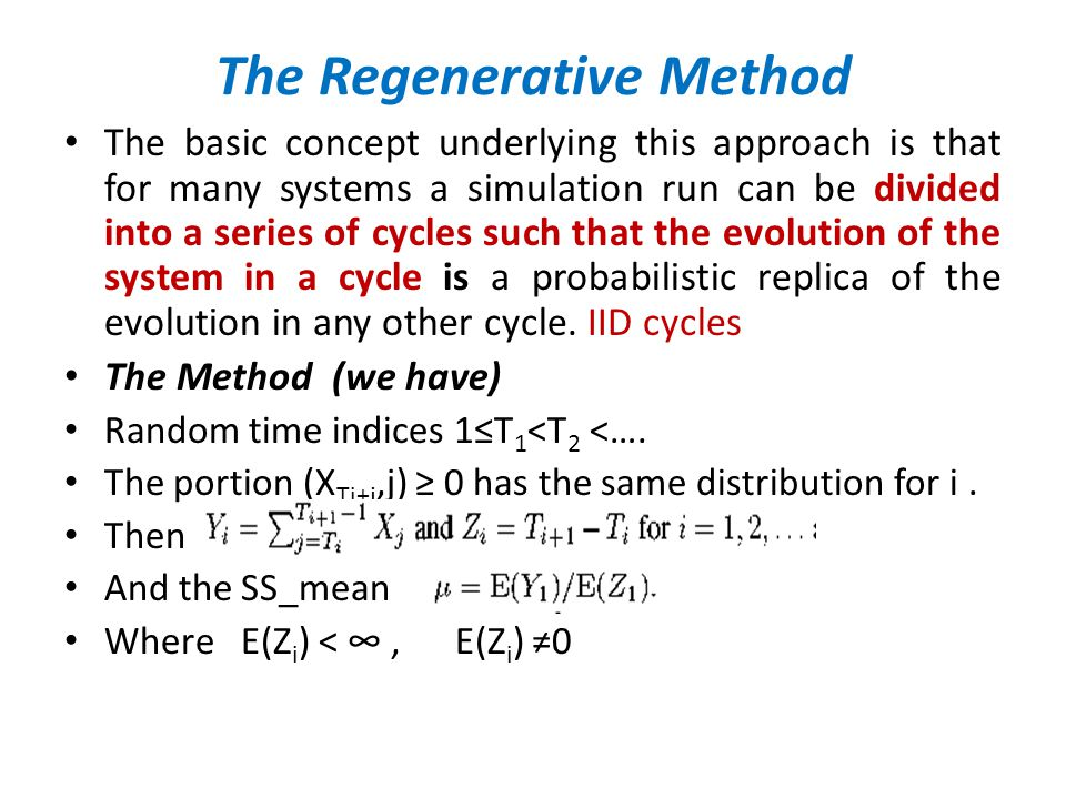 The Regenerative Method The basic concept underlying this approach is that for many systems a simulation run can be divided into a series of cycles su