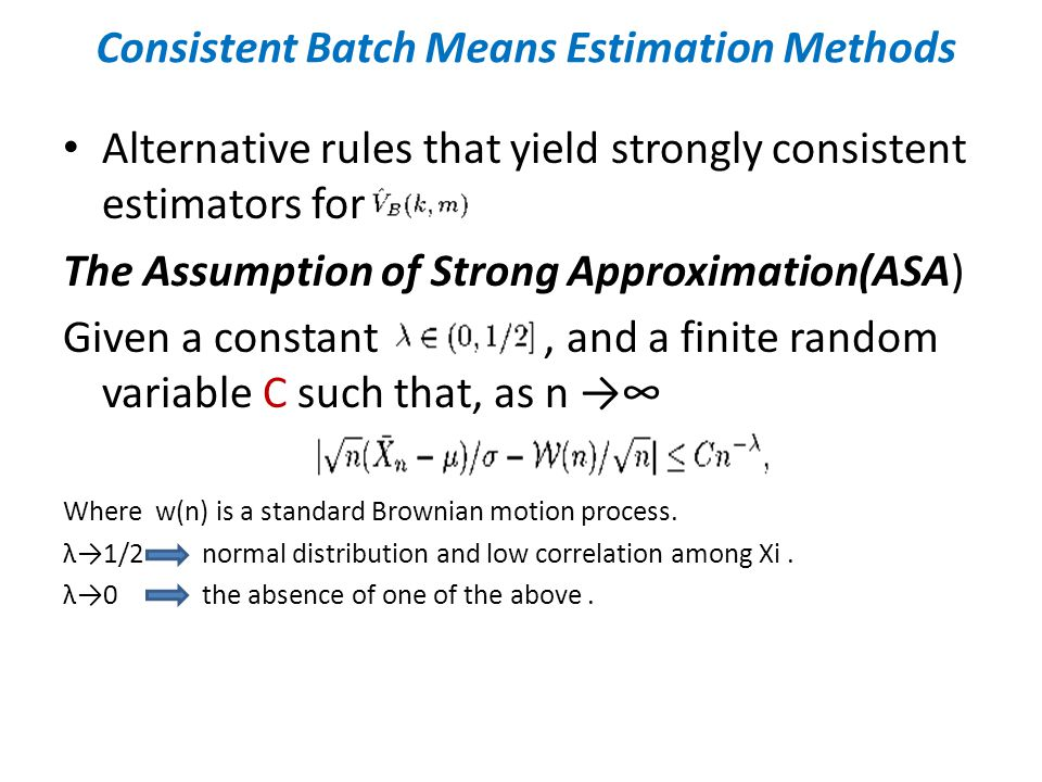 Consistent Batch Means Estimation Methods Alternative rules that yield strongly consistent estimators for The Assumption of Strong Approximation(ASA)