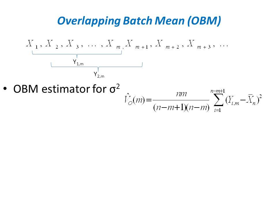 Overlapping Batch Mean (OBM) OBM estimator for σ 2 Y 1,m Y 2,m